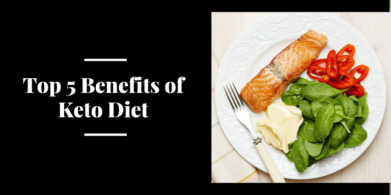 Top 5 Benefits of Keto Diet